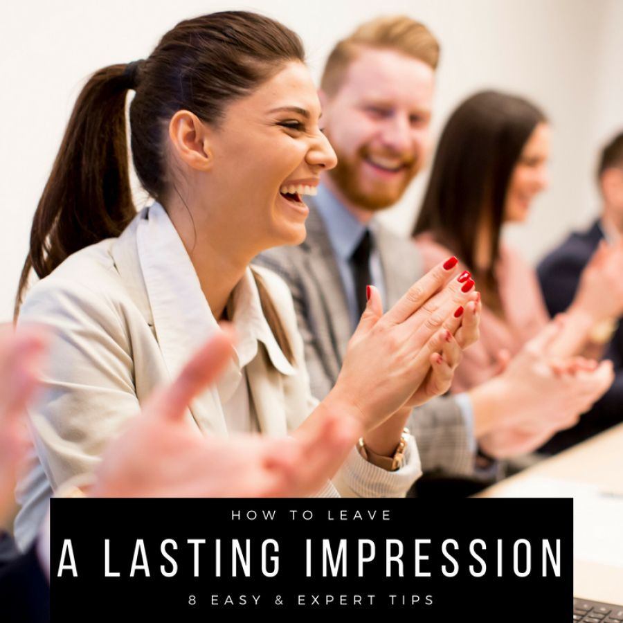 8 Expert Tips to Leave a Lasting Positive Impression